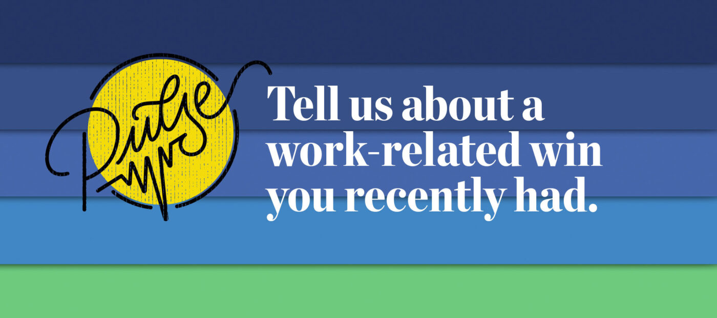 Pulse: Tell us about a work-related win you recently had