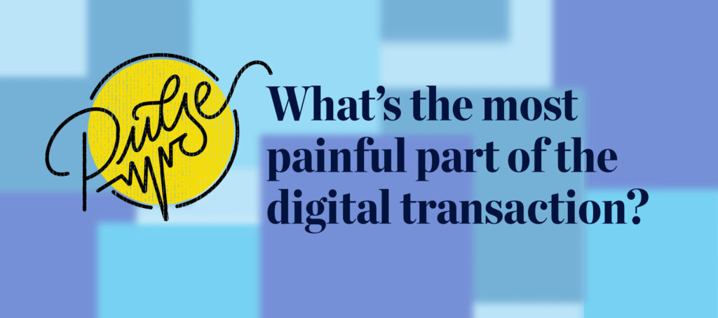 Pulse: Readers share the most painful part of digital transactions