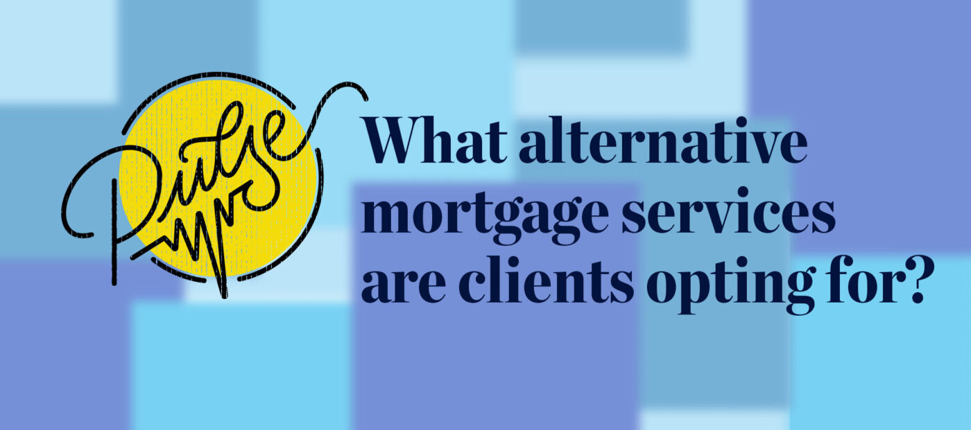 Pulse: The alternative mortgage services clients are opting for