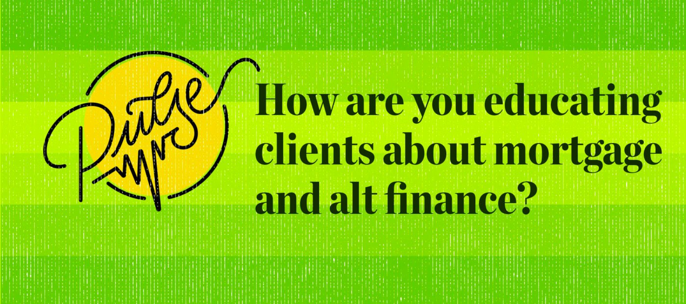Pulse: How our readers are educating clients about mortgage and alt finance