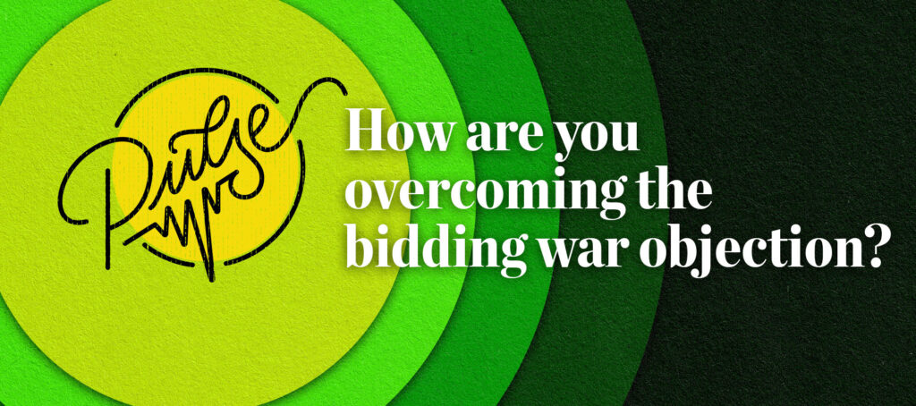 Pulse: How are you overcoming the bidding war objection?