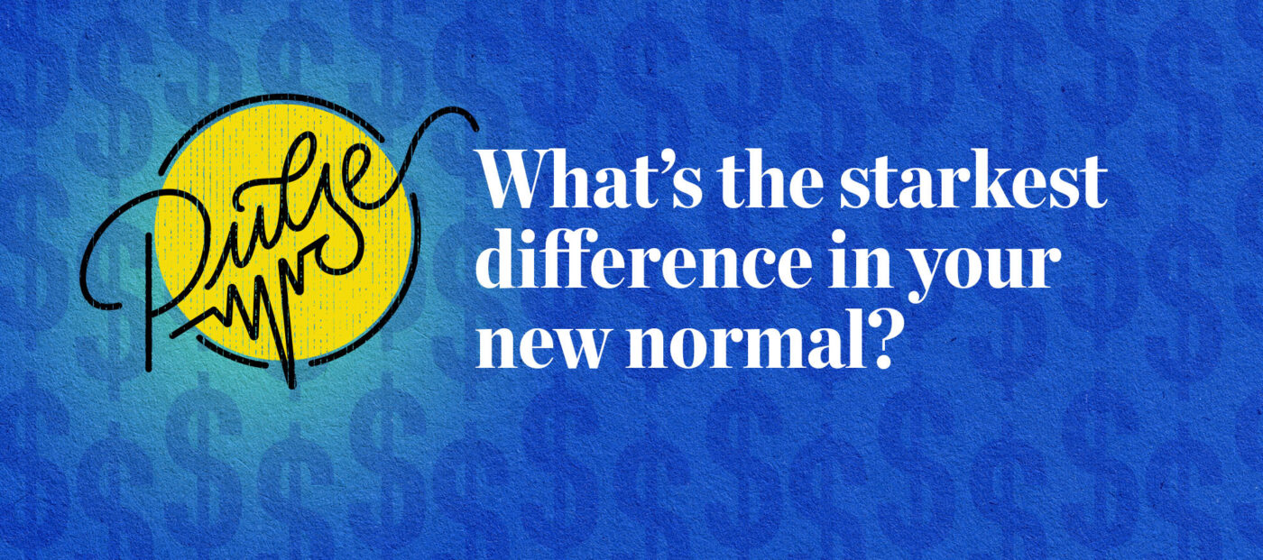 Pulse: Readers share the starkest difference in their new normal
