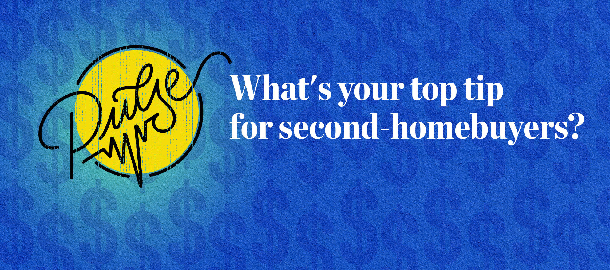 Pulse: Readers share their tips for second-homebuyers