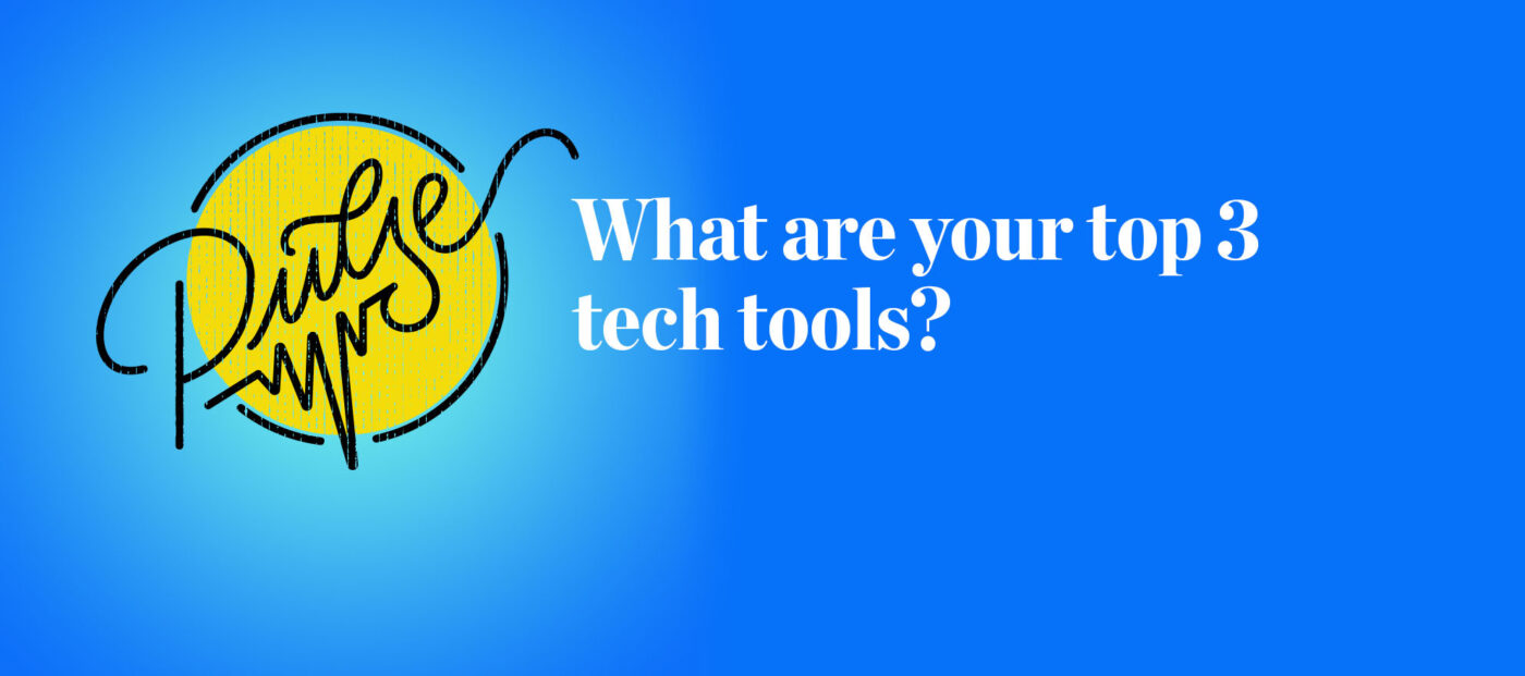 Pulse: Readers share their top 3 tech tools