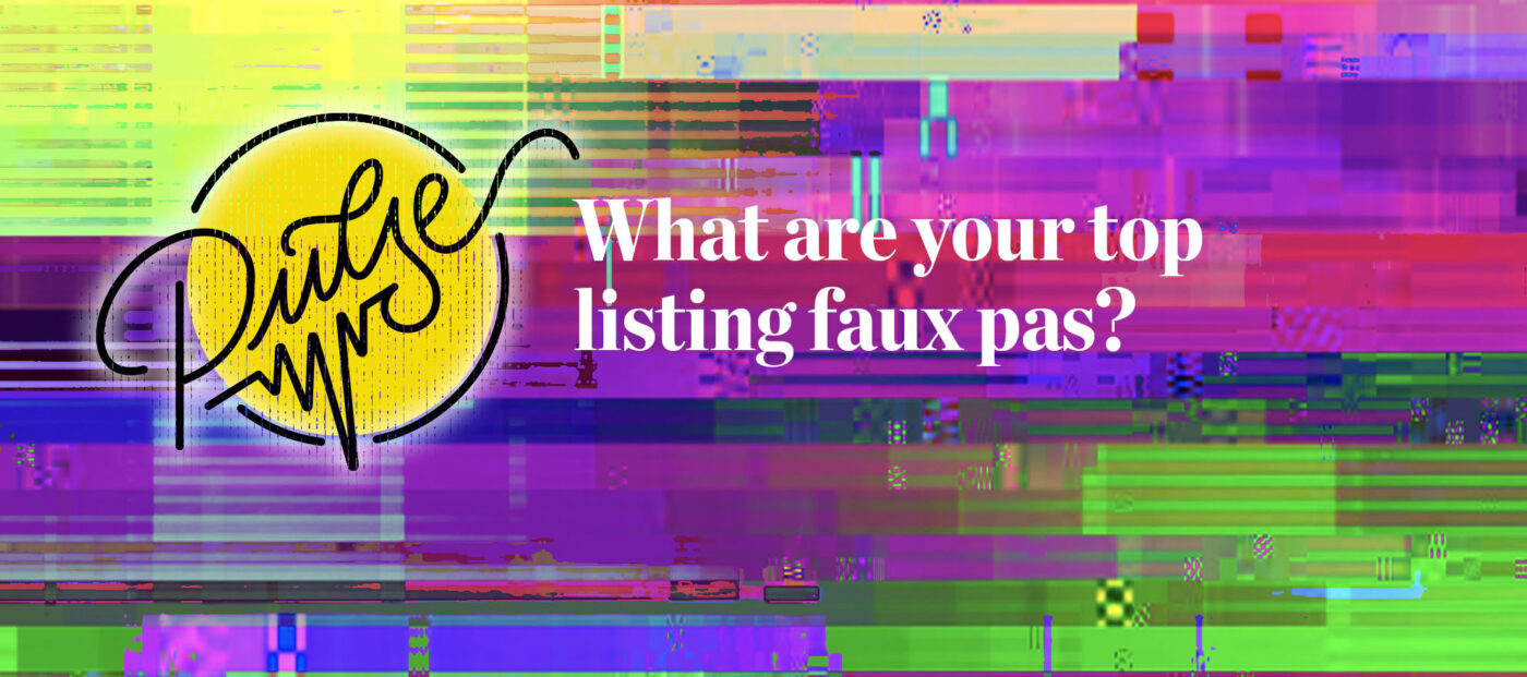 Pulse: What are your top listing faux pas?