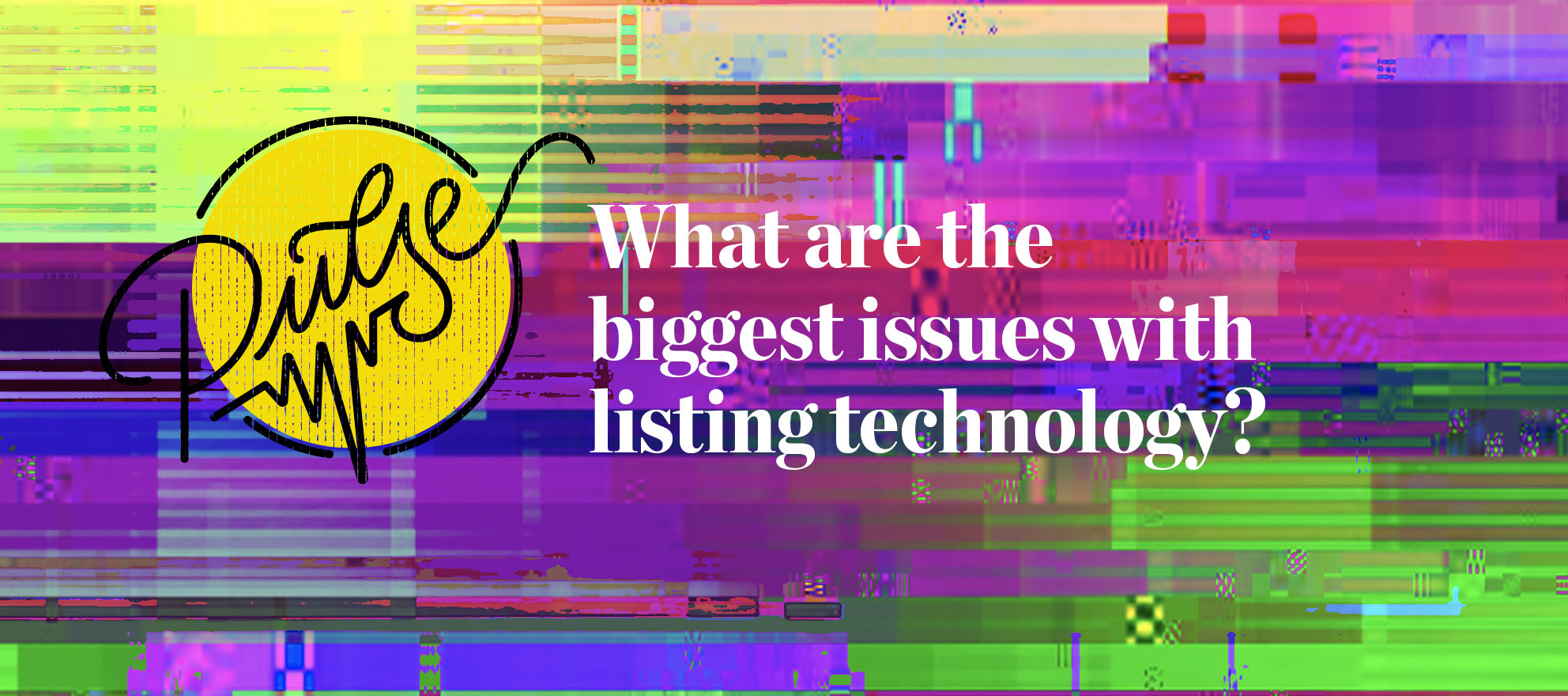 Pulse: What are the biggest issues with listing technology?